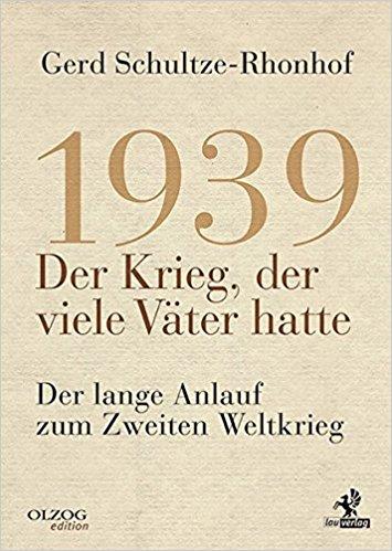Gerd Schulze-Rhonhof: 1939 - Der Krieg, der viele Väter hatte